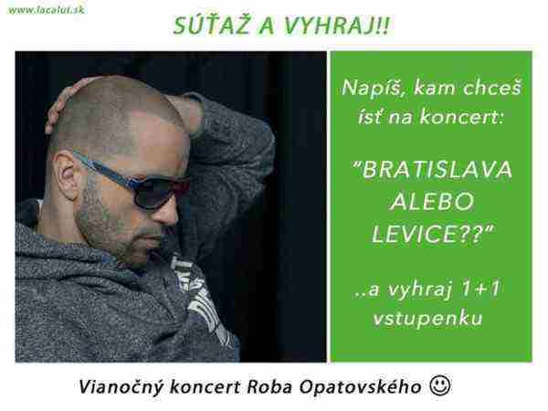 Vyhraj od Lacalut 2 vstupenky na Vianočný koncert Roba Opatovského!