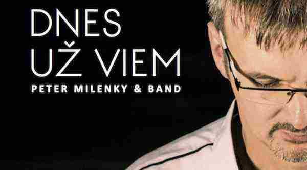 Vyhraj 3x CD Peter Milenky & Band – Dnes už viem