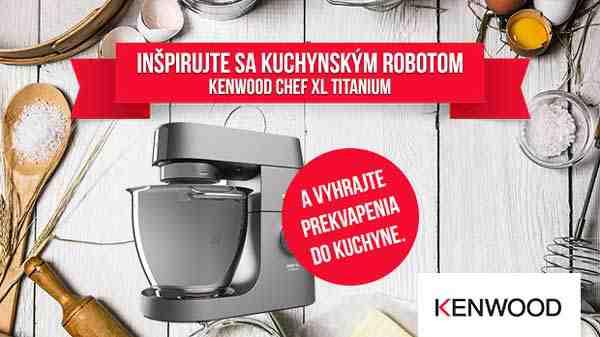 Veľká súťaž s kuchynským robotom Kenwood Chef XL Titanium
