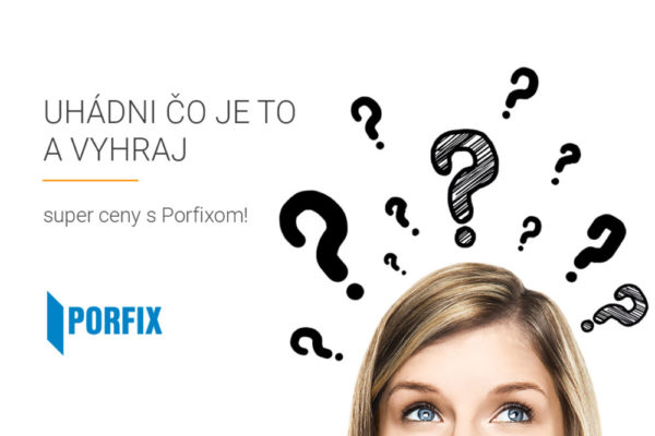 Uhádni Čo Je to a vyhraj super ceny s Porfixom!