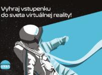 Vyhraj vstupenku do sveta virtuálnej reality!