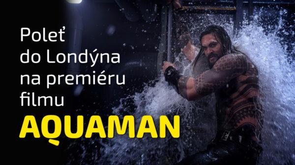 Vyhraj cestu do Londýna na premiéru filmu Aquaman