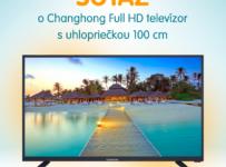 Súťaž o Full HD televízor Changhong s uhlopriečkou 100 cm