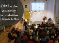 Súťaž o dve vstupenky na prednášku Ferdinanda Lefflera