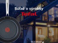 Súťaž o 10x výrobky značky Tefal