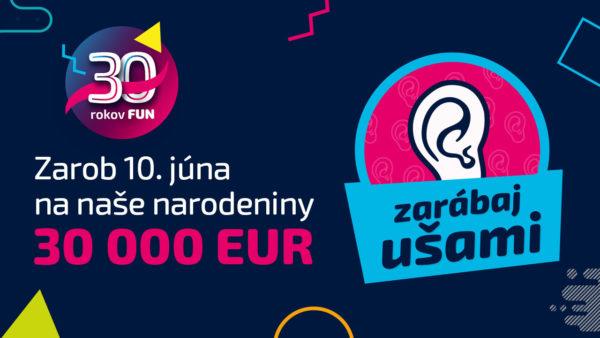 Zarob ušami s Fun rádiom na 30. narodeniny 30 000 €
