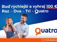 Buď rýchlejší a vyhraj 100 EUR s Quatrom